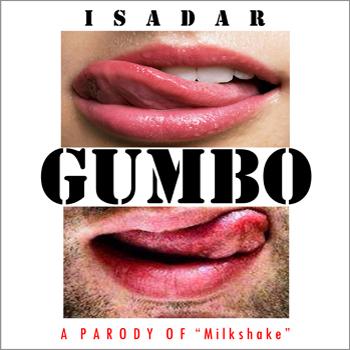 ISADAR – Gumbo (a Parody of Kelis'