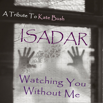 ISADAR – Watching You Without Me (A Kate Bush Tribute)